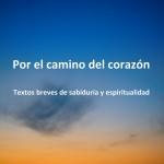 """LIBRO DEL BLOG """"POR EL CAMINO DEL CORAZÓN"""" 2010-2013"""