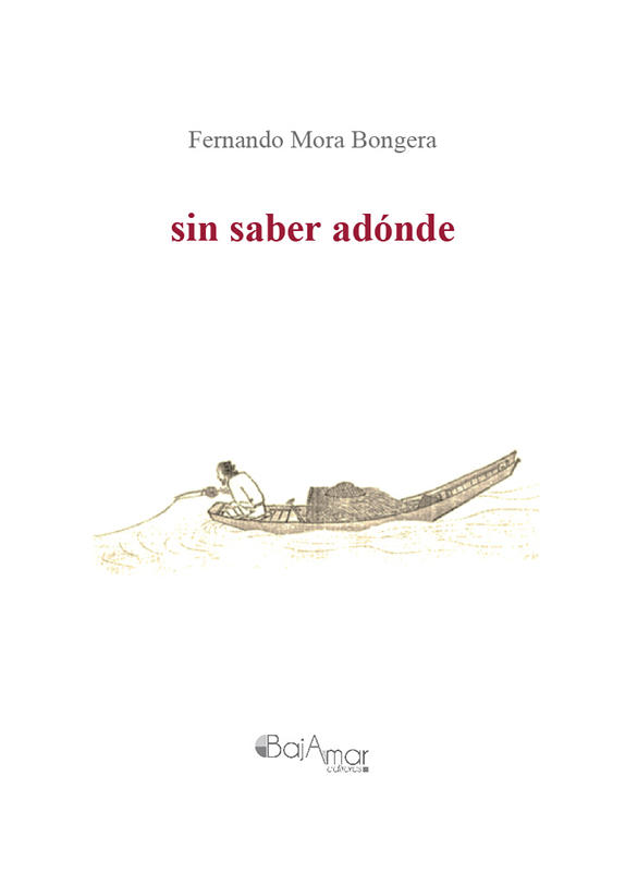SIN SABER ADÓNDE por Fernando Mora Bongera
